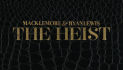 Macklemore Ryan Lewis - The Heist