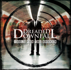 Dreaded Downfall- Idols for the Broken