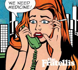 Fratellis-WeNeedMedicine