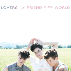 """Cover zum Album """"A Friend In The World"""" von Lovers"""