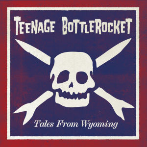 Teenage-Bottlerocket-Tales-From-Wyoming-Cover